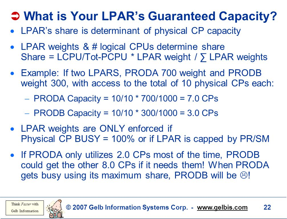 © 2007 Gelb Information Systems Corp. - www.gelbis.com 22 Think Faster with Gelb Information  What is Your LPAR's Guaranteed Capacity?  LPAR's share