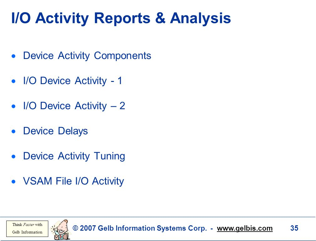 © 2007 Gelb Information Systems Corp. - www.gelbis.com 35 Think Faster with Gelb Information I/O Activity Reports & Analysis  Device Activity Compone
