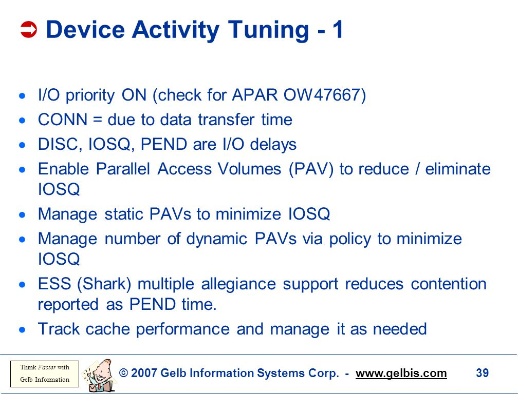 © 2007 Gelb Information Systems Corp. - www.gelbis.com 39 Think Faster with Gelb Information  Device Activity Tuning - 1  I/O priority ON (check for
