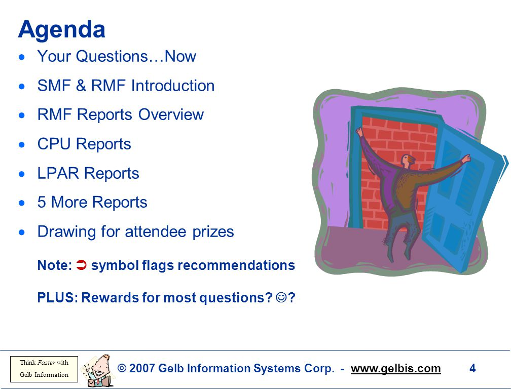 © 2007 Gelb Information Systems Corp. - www.gelbis.com 4 Think Faster with Gelb Information Agenda  Your Questions…Now  SMF & RMF Introduction  RMF