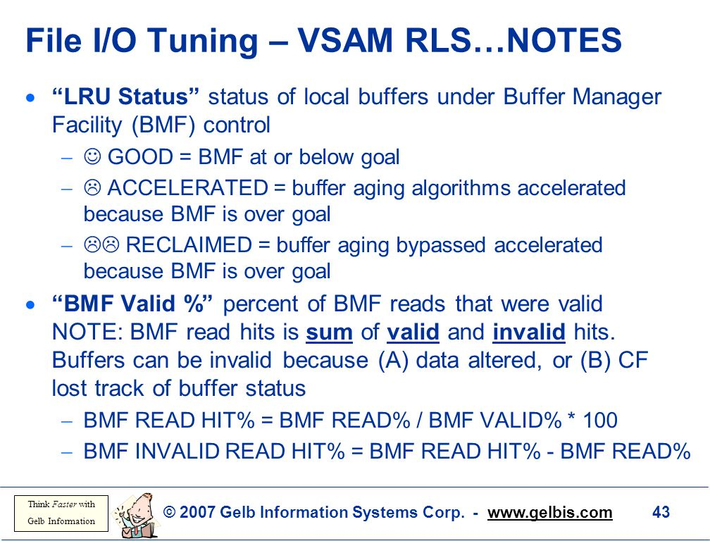 """© 2007 Gelb Information Systems Corp. - www.gelbis.com 43 Think Faster with Gelb Information File I/O Tuning – VSAM RLS…NOTES  """"LRU Status"""" status of"""