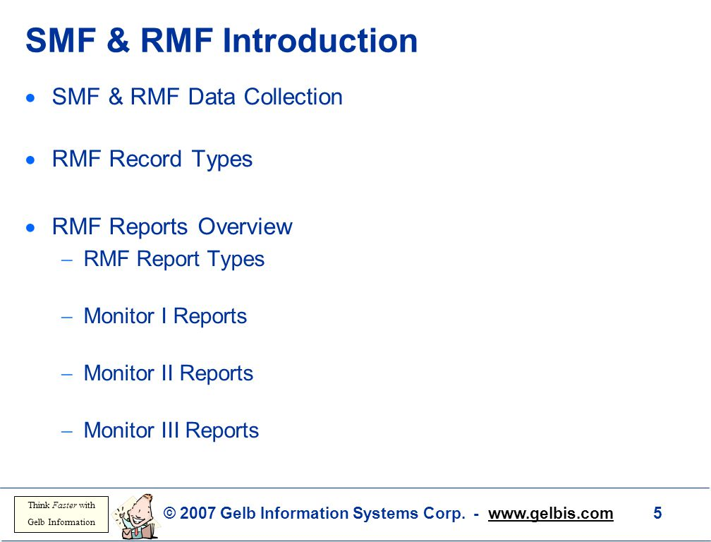 © 2007 Gelb Information Systems Corp. - www.gelbis.com 5 Think Faster with Gelb Information SMF & RMF Introduction  SMF & RMF Data Collection  RMF R