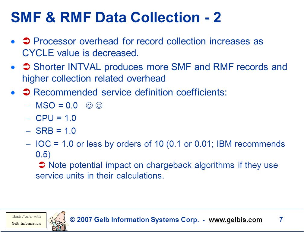 © 2007 Gelb Information Systems Corp. - www.gelbis.com 7 Think Faster with Gelb Information SMF & RMF Data Collection - 2   Processor overhead for r