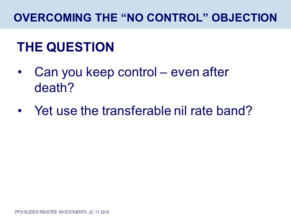 PFS/SLIDES/TRUSTEE INVESTMENTS (2) 11 2012 Can you keep control – even after death.