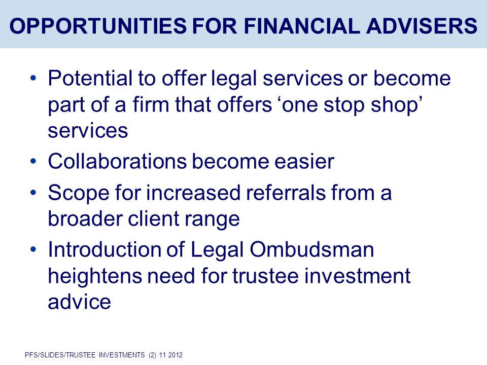 PFS/SLIDES/TRUSTEE INVESTMENTS (2) 11 2012 OPPORTUNITIES FOR FINANCIAL ADVISERS Potential to offer legal services or become part of a firm that offers