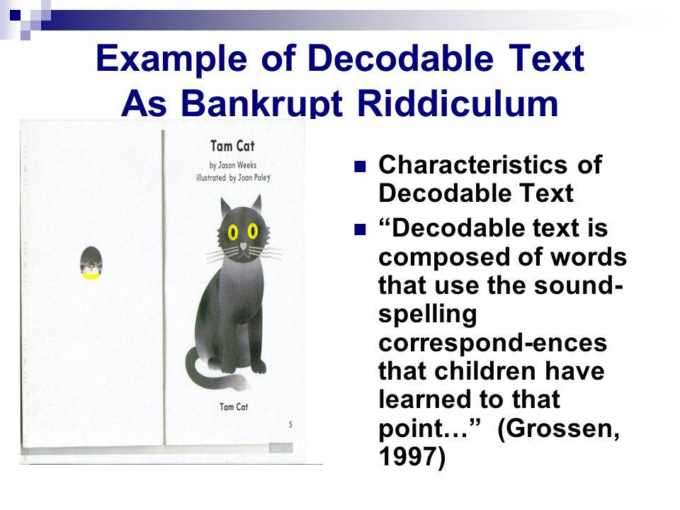 Example of Decodable Text As Bankrupt Riddiculum Characteristics of Decodable Text Decodable text is composed of words that use the sound- spelling correspond-ences that children have learned to that point… (Grossen, 1997)