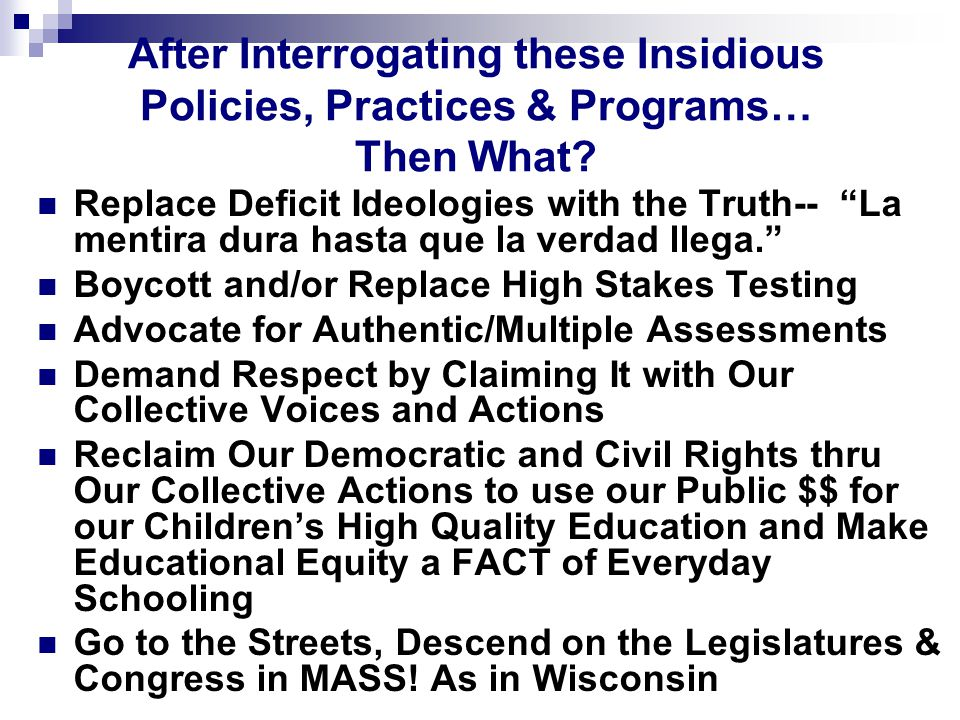 After Interrogating these Insidious Policies, Practices & Programs… Then What.