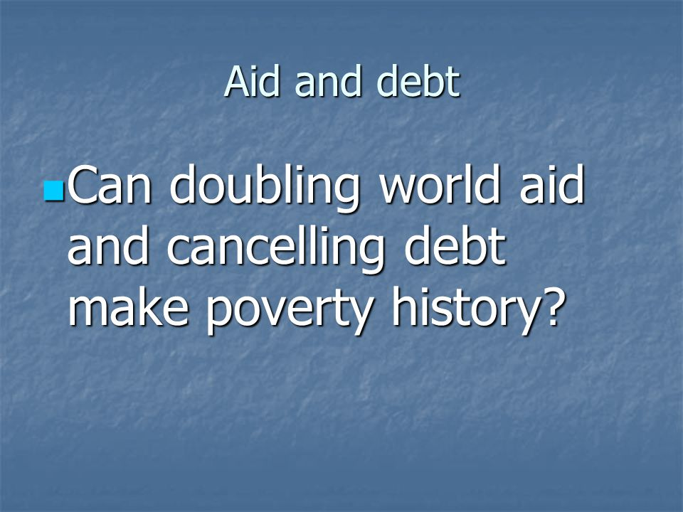 Aid and debt Is it desirable that the global south develops to the level of the global north.