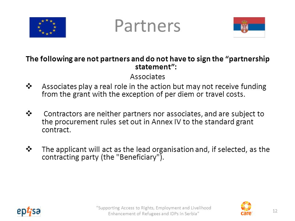 Partners The following are not partners and do not have to sign the partnership statement : Associates  Associates play a real role in the action but may not receive funding from the grant with the exception of per diem or travel costs.