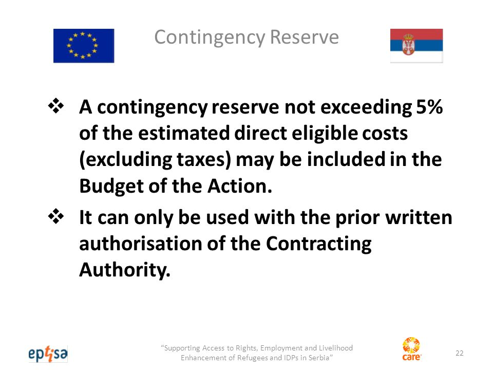 Contingency Reserve  A contingency reserve not exceeding 5% of the estimated direct eligible costs (excluding taxes) may be included in the Budget of the Action.