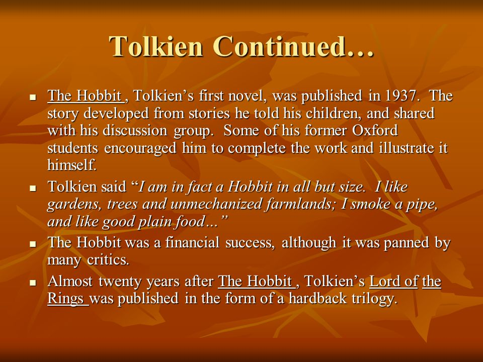 Tolkien Continued… The Hobbit, Tolkien's first novel, was published in 1937.