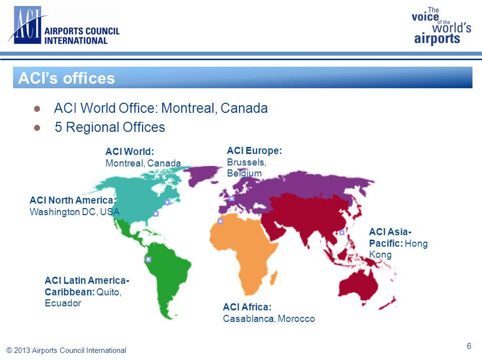 ACI around the world ACI initiatives – visit www.aci.aerowww.aci.aero © 2013 Airports Council International 7