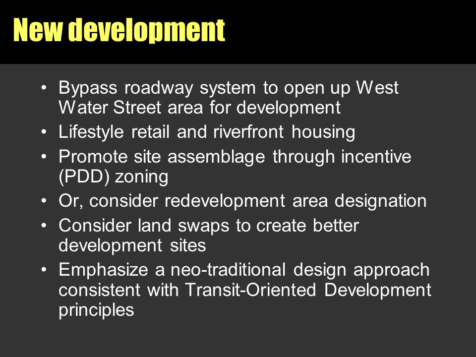 New development Bypass roadway system to open up West Water Street area for development Lifestyle retail and riverfront housing Promote site assemblag