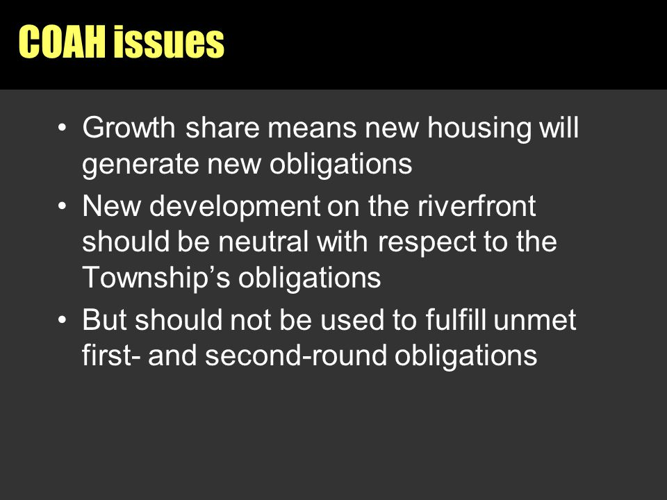 COAH issues Growth share means new housing will generate new obligations New development on the riverfront should be neutral with respect to the Towns