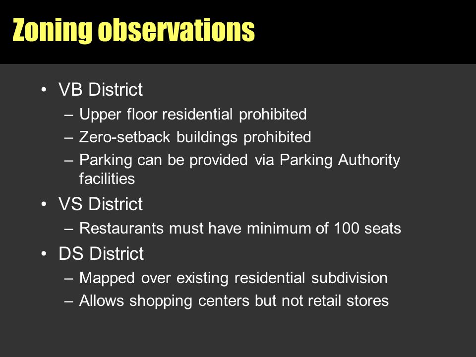 Zoning observations VB District –Upper floor residential prohibited –Zero-setback buildings prohibited –Parking can be provided via Parking Authority