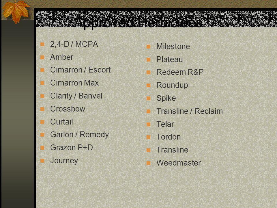 Approved Herbicides 2,4-D / MCPA Amber Cimarron / Escort Cimarron Max Clarity / Banvel Crossbow Curtail Garlon / Remedy Grazon P+D Journey Milestone Plateau Redeem R&P Roundup Spike Transline / Reclaim Telar Tordon Transline Weedmaster