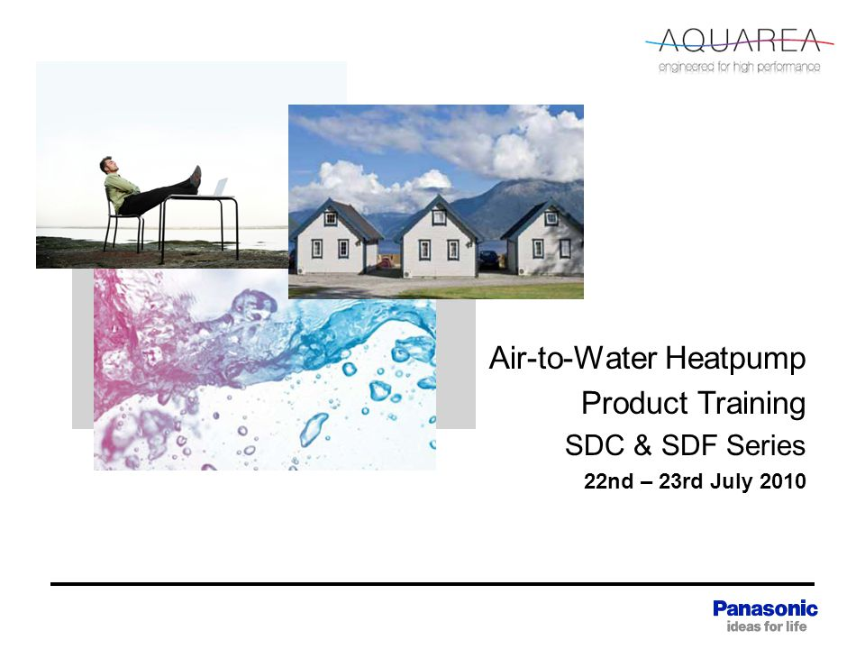 Air-to-Water Heatpump Product Training SDC & SDF Series 22nd – 23rd July 2010