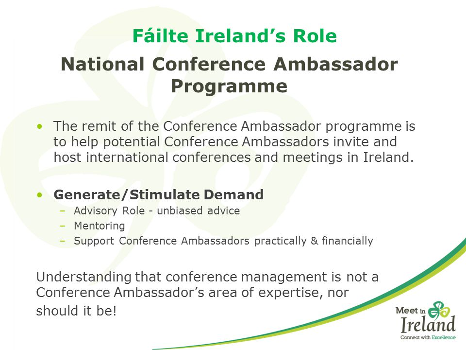 Fáilte Ireland's Role National Conference Ambassador Programme The remit of the Conference Ambassador programme is to help potential Conference Ambass
