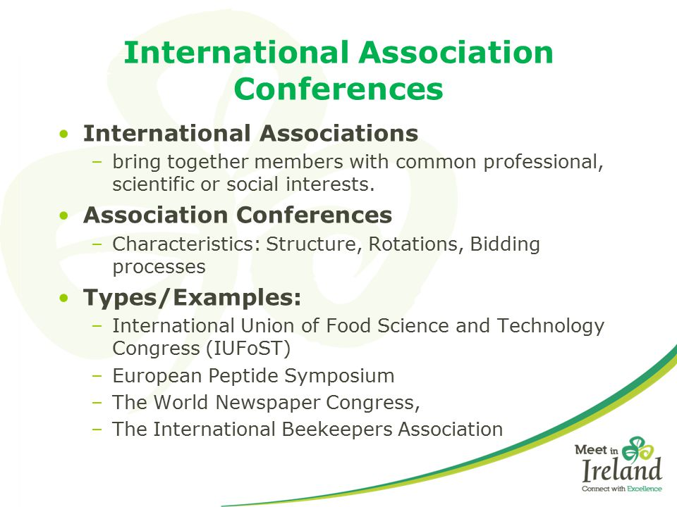 What is a Local Host/Conference Ambassador Ambassadors are professional people from fields as varied as academia, science, technology, sport, medicine, law and business ……… who have potential influence over their international Association s/ Society's/ Federation's choice of conference destination Irish Conference Ambassador make the invitation and lead the pitch for Ireland