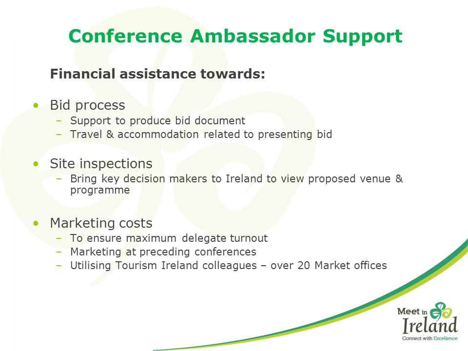 Conference Ambassador Support Financial assistance towards: Bid process –Support to produce bid document –Travel & accommodation related to presenting