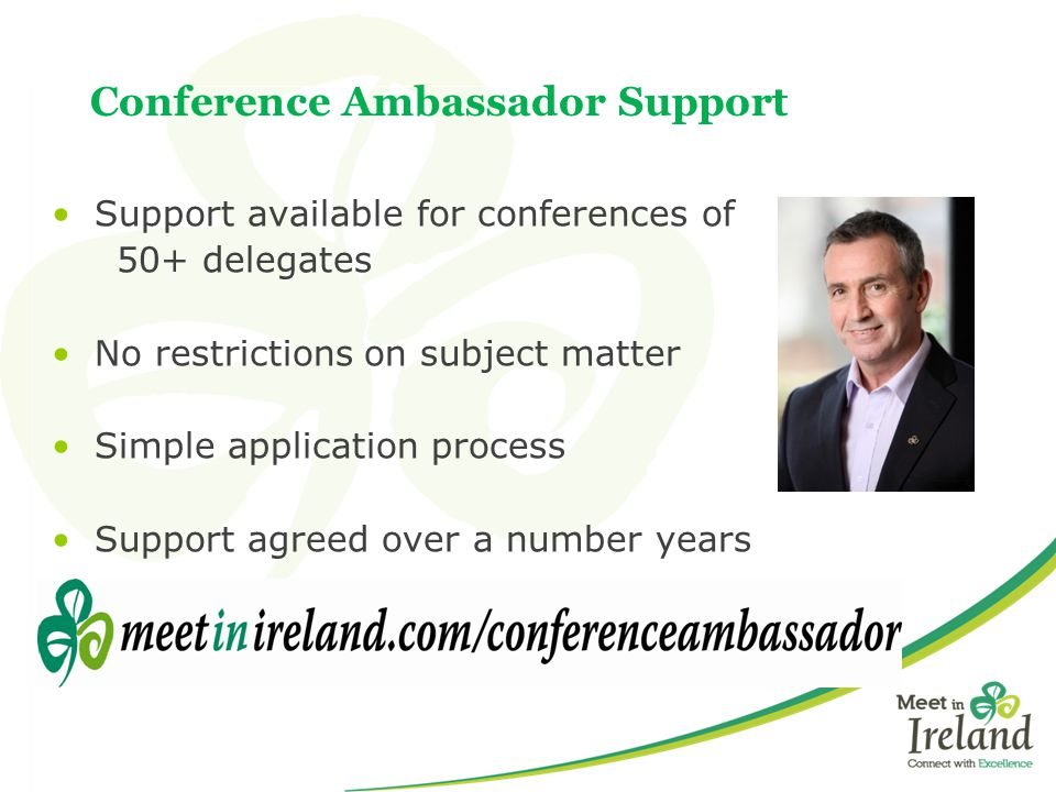 Conference Ambassador Support Support available for conferences of 50+ delegates No restrictions on subject matter Simple application process Support