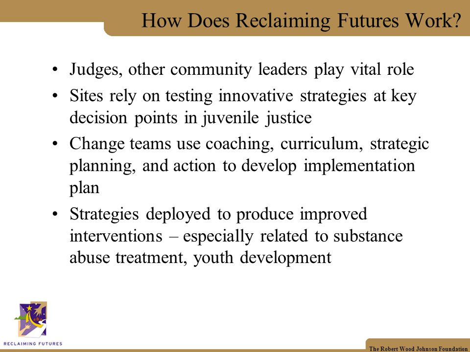 The Robert Wood Johnson Foundation How Does Reclaiming Futures Work.