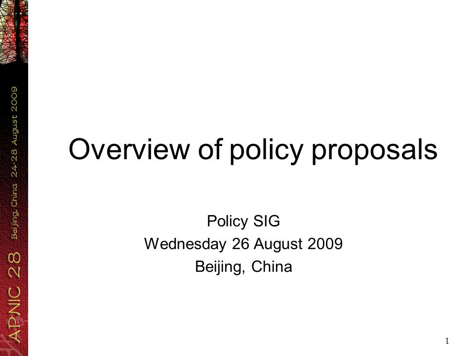 1 Overview of policy proposals Policy SIG Wednesday 26 August 2009 Beijing, China