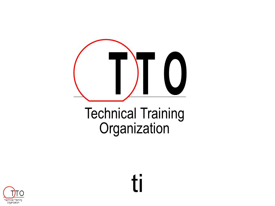 ti Technical Training Organization Technical Training Organization T TO