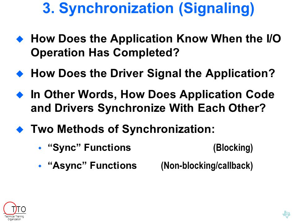 3. Synchronization (Signaling)  How Does the Application Know When the I/O Operation Has Completed?  How Does the Driver Signal the Application?  I