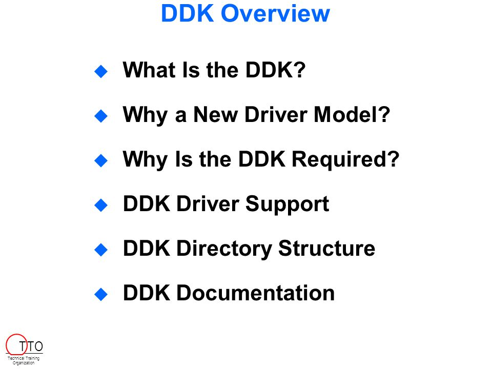 DDK Overview  What Is the DDK.  Why a New Driver Model.