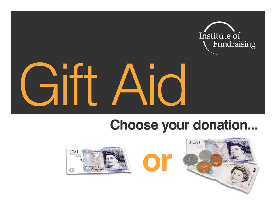 Gift Aid in Numbers Almost £950 million paid back to charities in 2008/2009 £280 million to higher rate taxpayers in 2008/2009 Still an estimated £742 million left unclaimed each year.