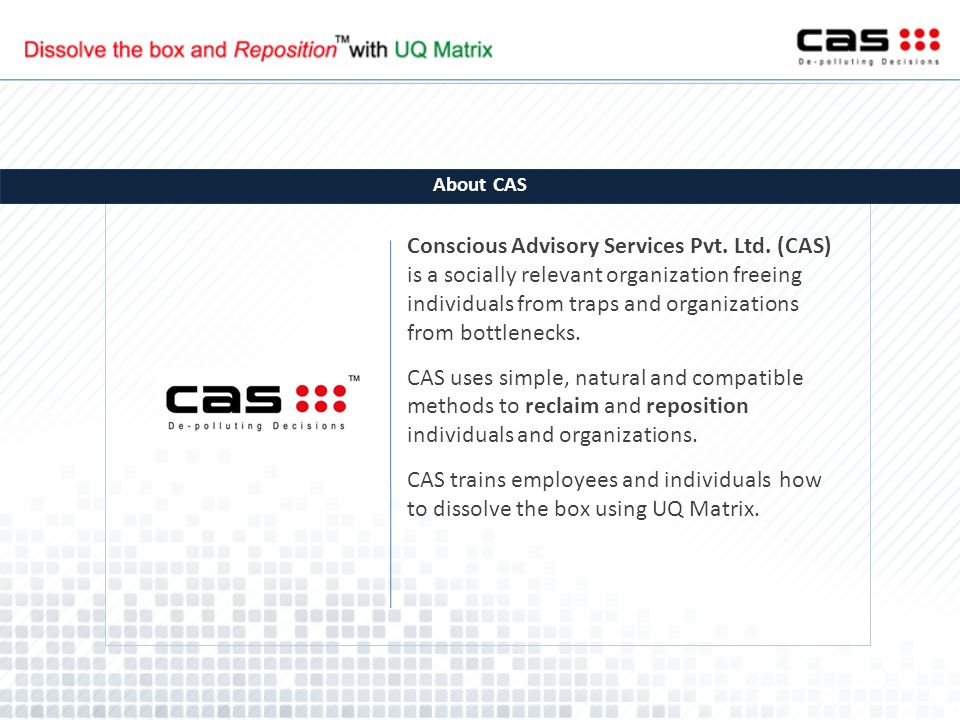 Conscious Advisory Services Pvt. Ltd. (CAS) is a socially relevant organization freeing individuals from traps and organizations from bottlenecks. CAS