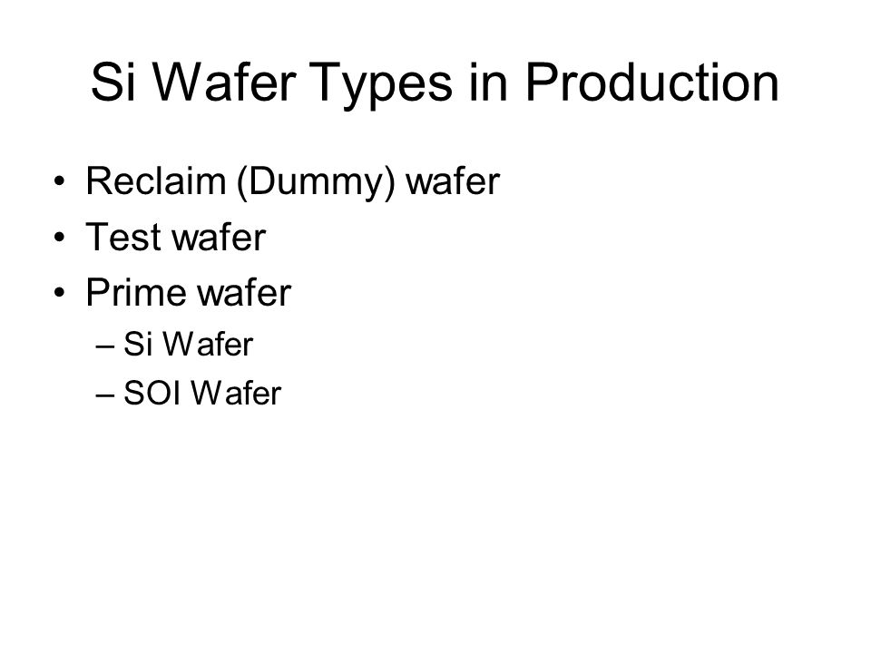 Si Wafer Types in Production Reclaim (Dummy) wafer Test wafer Prime wafer –Si Wafer –SOI Wafer