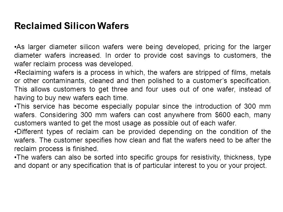 Reclaimed Silicon Wafers As larger diameter silicon wafers were being developed, pricing for the larger diameter wafers increased.