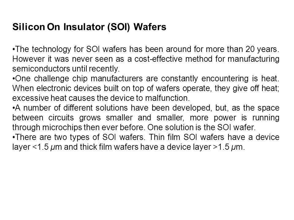 Silicon On Insulator (SOI) Wafers The technology for SOI wafers has been around for more than 20 years.