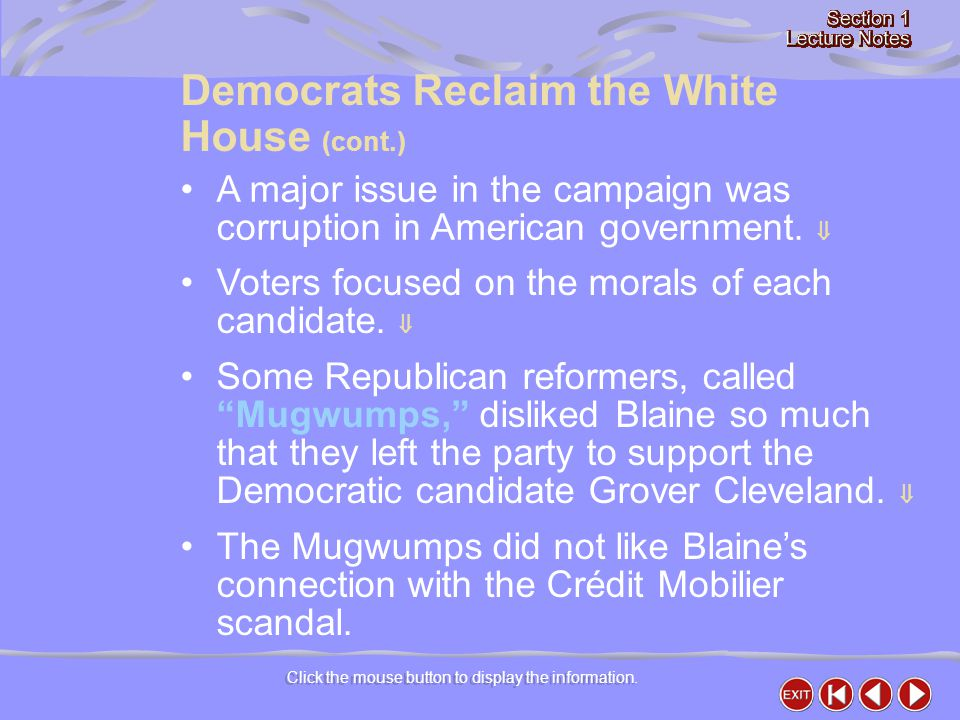 Click the mouse button to display the information. A major issue in the campaign was corruption in American government.  Voters focused on the morals
