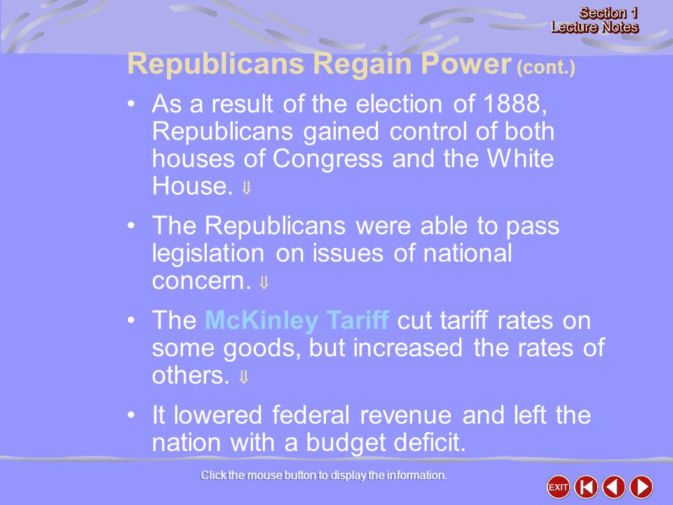 Click the mouse button to display the information. As a result of the election of 1888, Republicans gained control of both houses of Congress and the