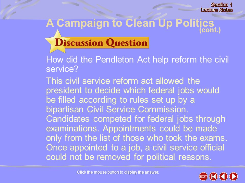 How did the Pendleton Act help reform the civil service? This civil service reform act allowed the president to decide which federal jobs would be fil
