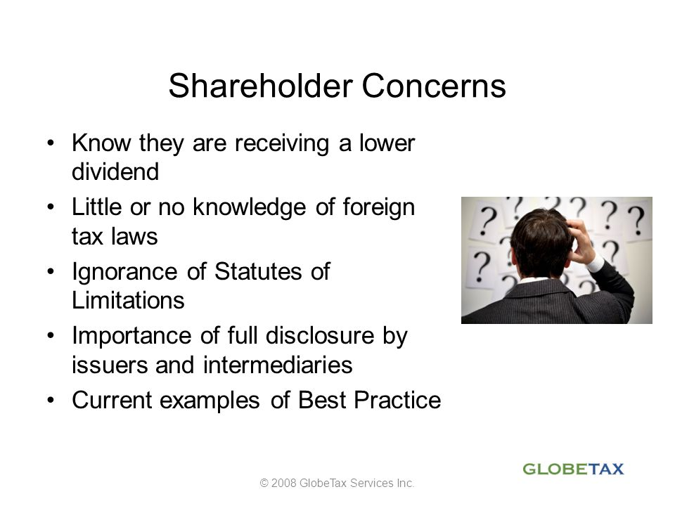 Shareholder Concerns Know they are receiving a lower dividend Little or no knowledge of foreign tax laws Ignorance of Statutes of Limitations Importan