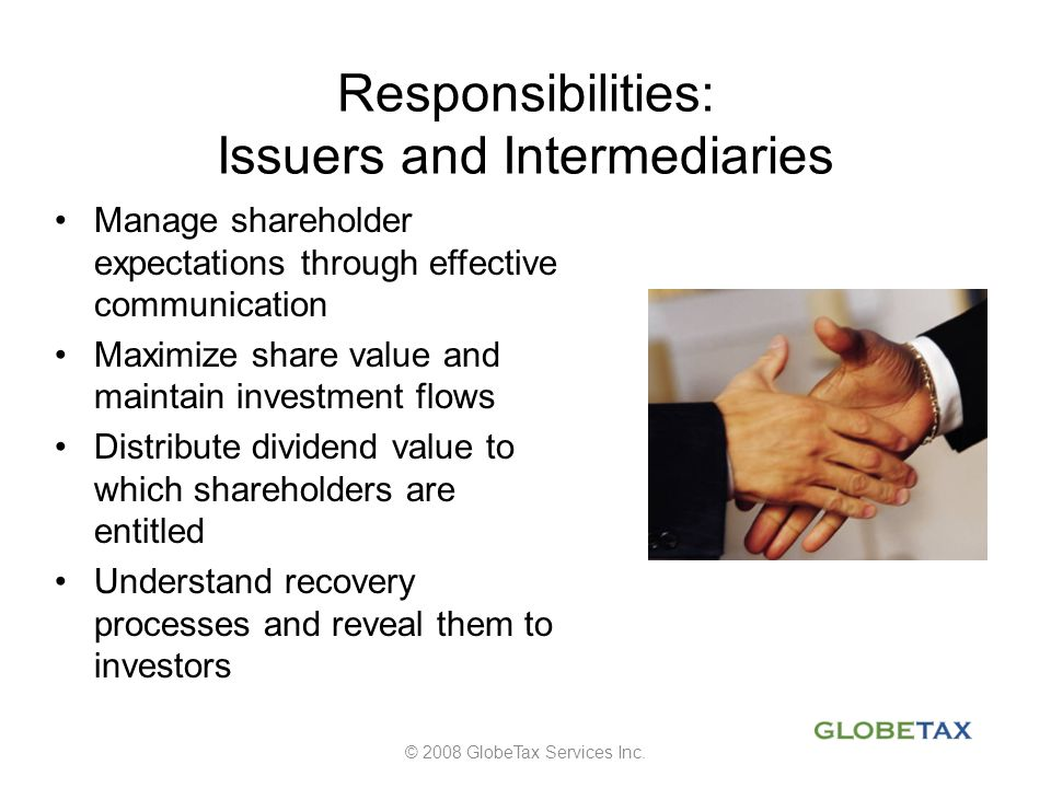Responsibilities: Issuers and Intermediaries Manage shareholder expectations through effective communication Maximize share value and maintain investm