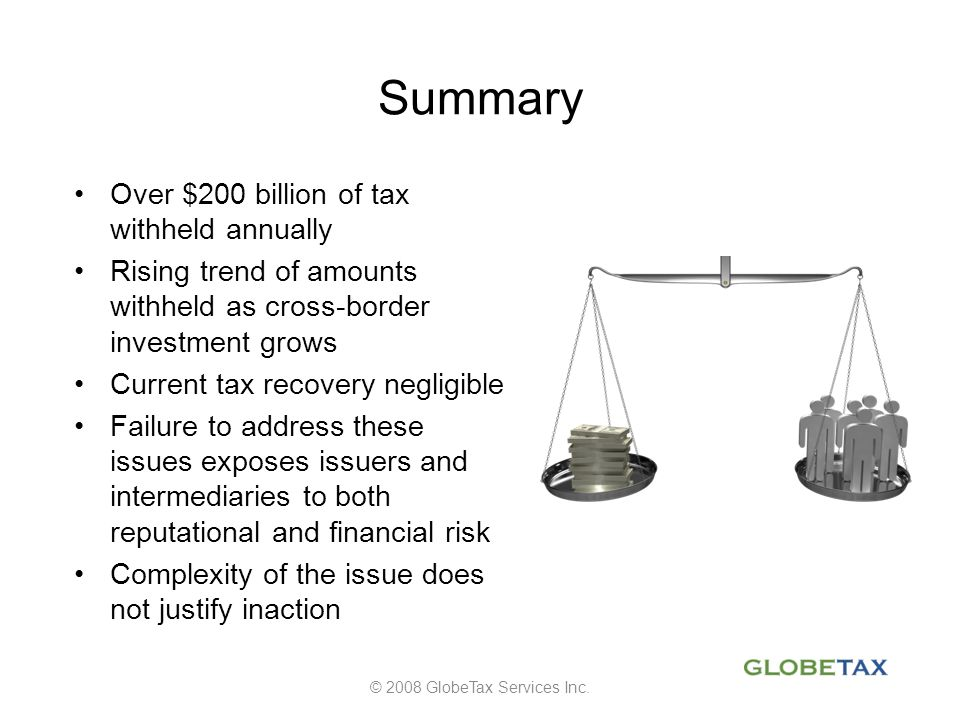Summary Over $200 billion of tax withheld annually Rising trend of amounts withheld as cross-border investment grows Current tax recovery negligible F
