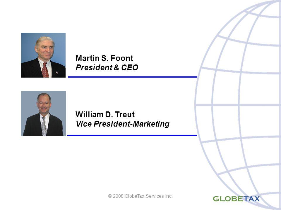 Martin S. Foont President & CEO William D. Treut Vice President-Marketing © 2008 GlobeTax Services Inc.