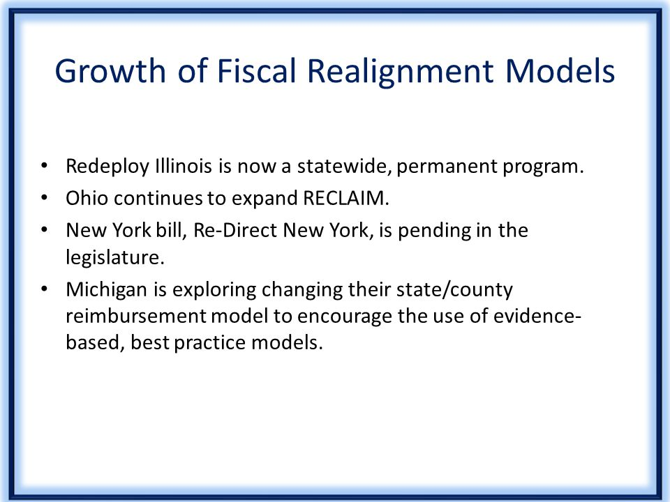 Growth of Fiscal Realignment Models Redeploy Illinois is now a statewide, permanent program.