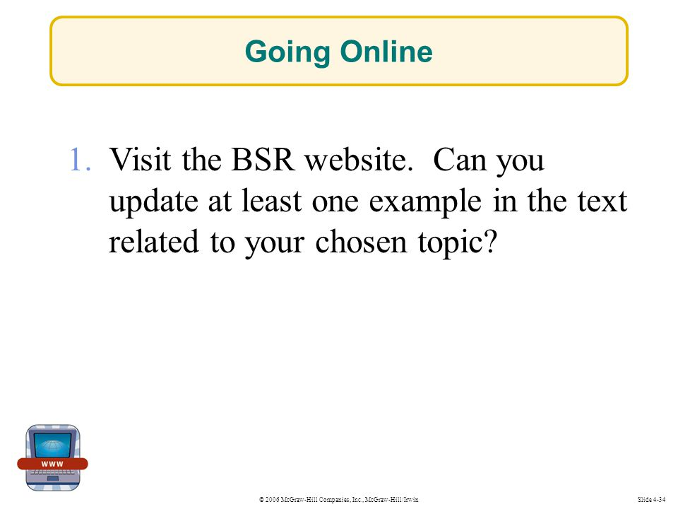 © 2006 McGraw-Hill Companies, Inc., McGraw-Hill/IrwinSlide 4-34 1. Visit the BSR website. Can you update at least one example in the text related to y