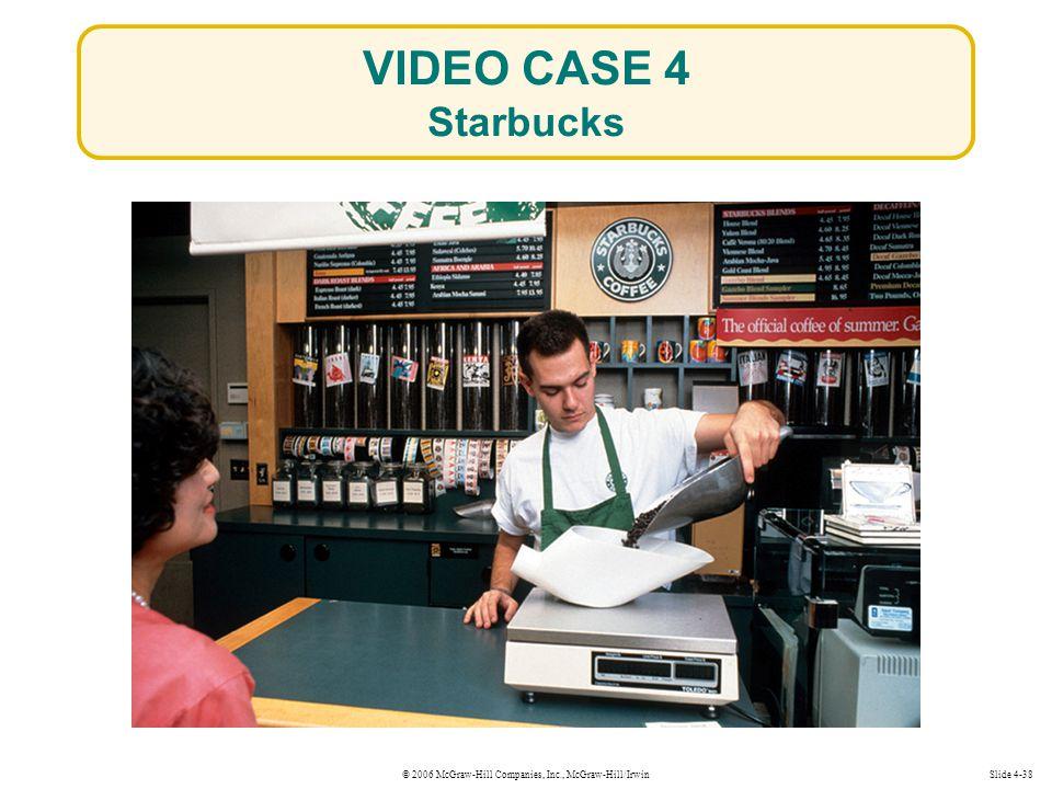 © 2006 McGraw-Hill Companies, Inc., McGraw-Hill/IrwinSlide 4-38 VIDEO CASE 4 Starbucks