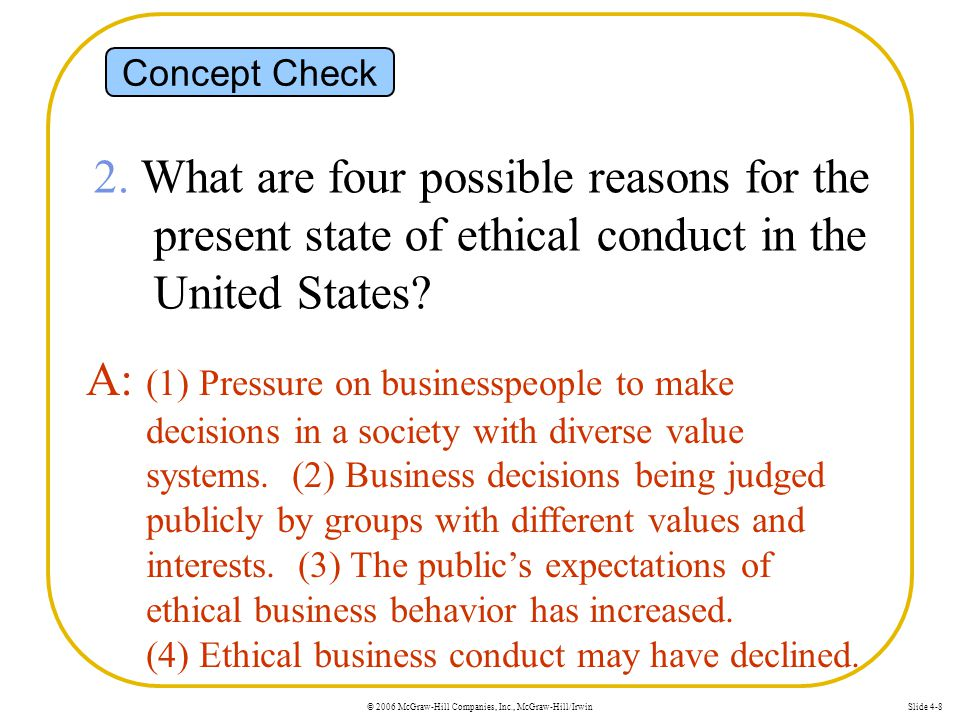 © 2006 McGraw-Hill Companies, Inc., McGraw-Hill/IrwinSlide 4-8 Concept Check 2. What are four possible reasons for the present state of ethical conduc