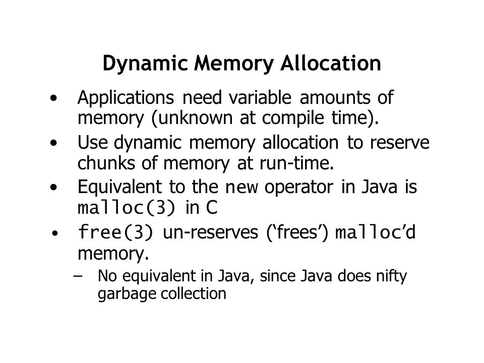 Dynamic Memory Allocation Applications need variable amounts of memory (unknown at compile time).