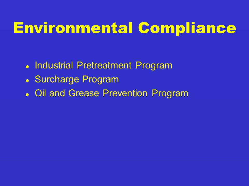 l Industrial Pretreatment Program l Surcharge Program l Oil and Grease Prevention Program Environmental Compliance