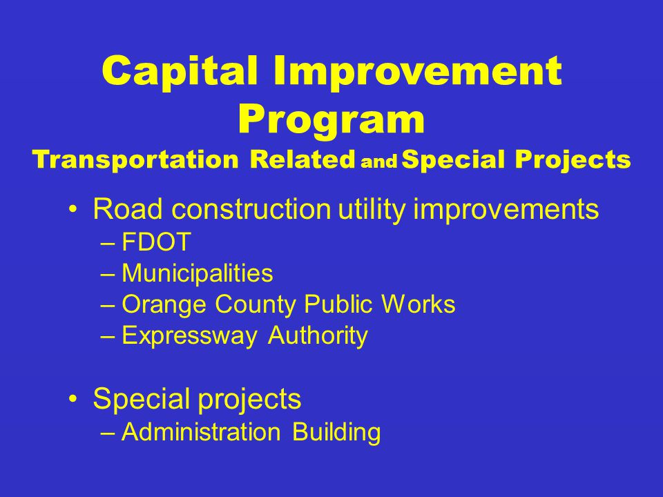 Road construction utility improvements –FDOT –Municipalities –Orange County Public Works –Expressway Authority Special projects –Administration Building Capital Improvement Program Transportation Related and Special Projects