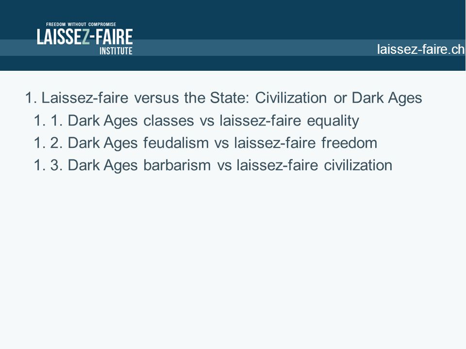 1. Laissez-faire versus the State: Civilization or Dark Ages 1.